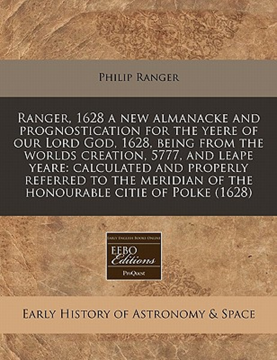 Ranger, 1628 a New Almanacke and Prognostication for the Yeere of Our Lord God, 1628, Being from the Worlds Creation, 5777, and Leape Yeare