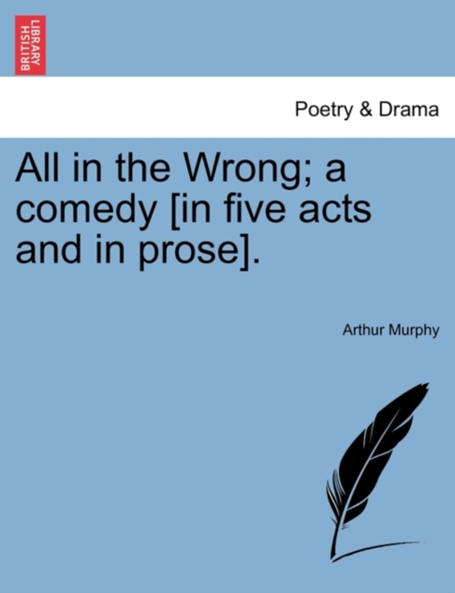 All in the Wrong; A Comedy [In Five Acts and in Prose].