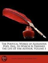 the Poetical Works of Alexander Pope, Esq., to Which Is Prefixed the Life of the Author, Volume 1