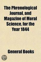 The Phrenological Journal, And Magazine Of Moral Science, For The Year 1844