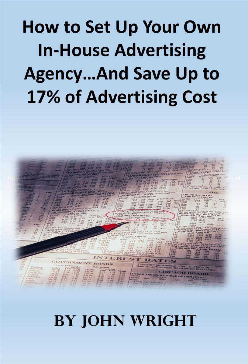 How to Set Up Your Own In-House Advertising Agency…And Save Up to 17% of Advertising Cost