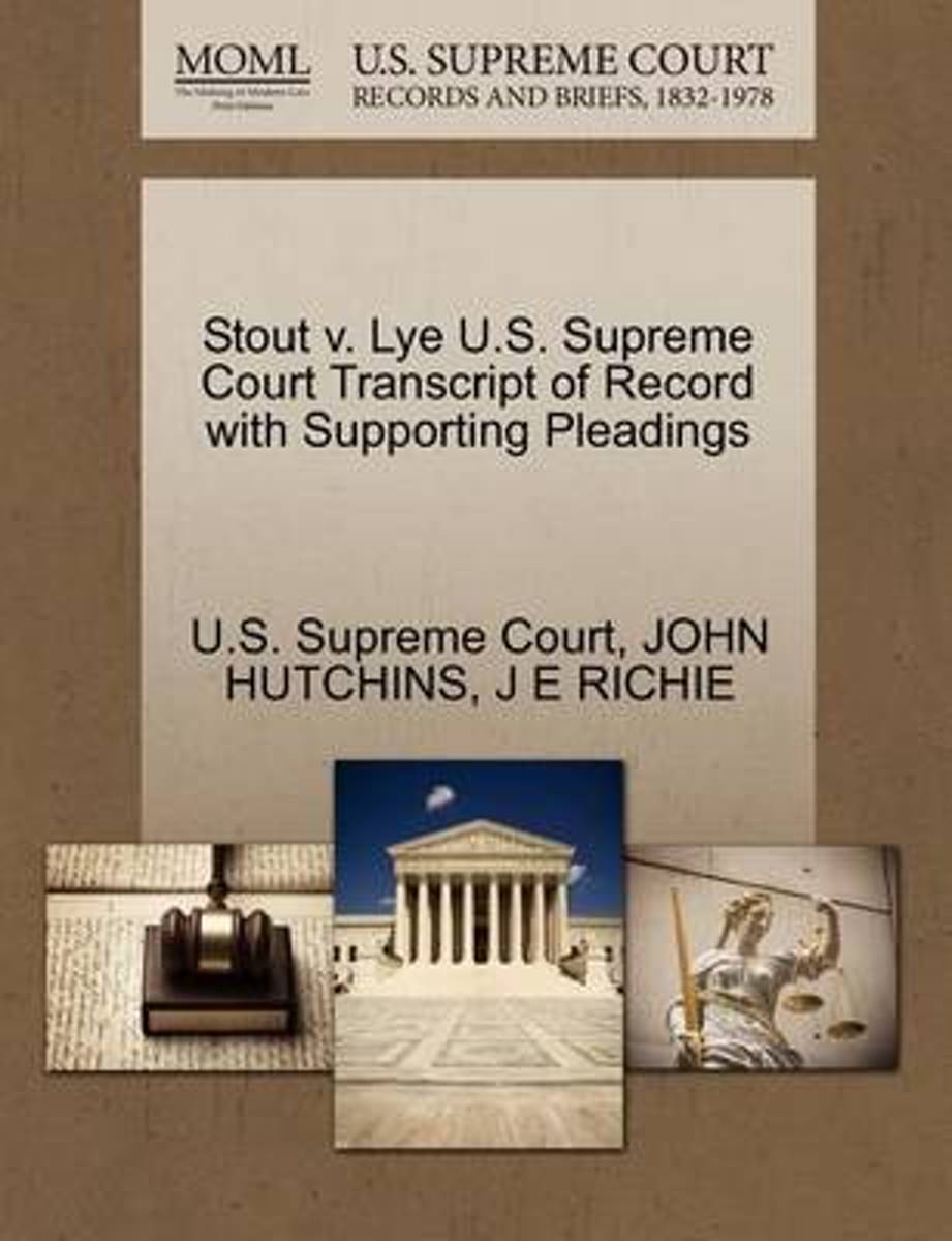 Stout V. Lye U.S. Supreme Court Transcript of Record with Supporting Pleadings