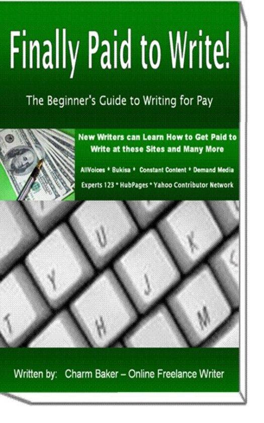 Finally Paid to Write: The Beginner's Guide to Writing for Pay
