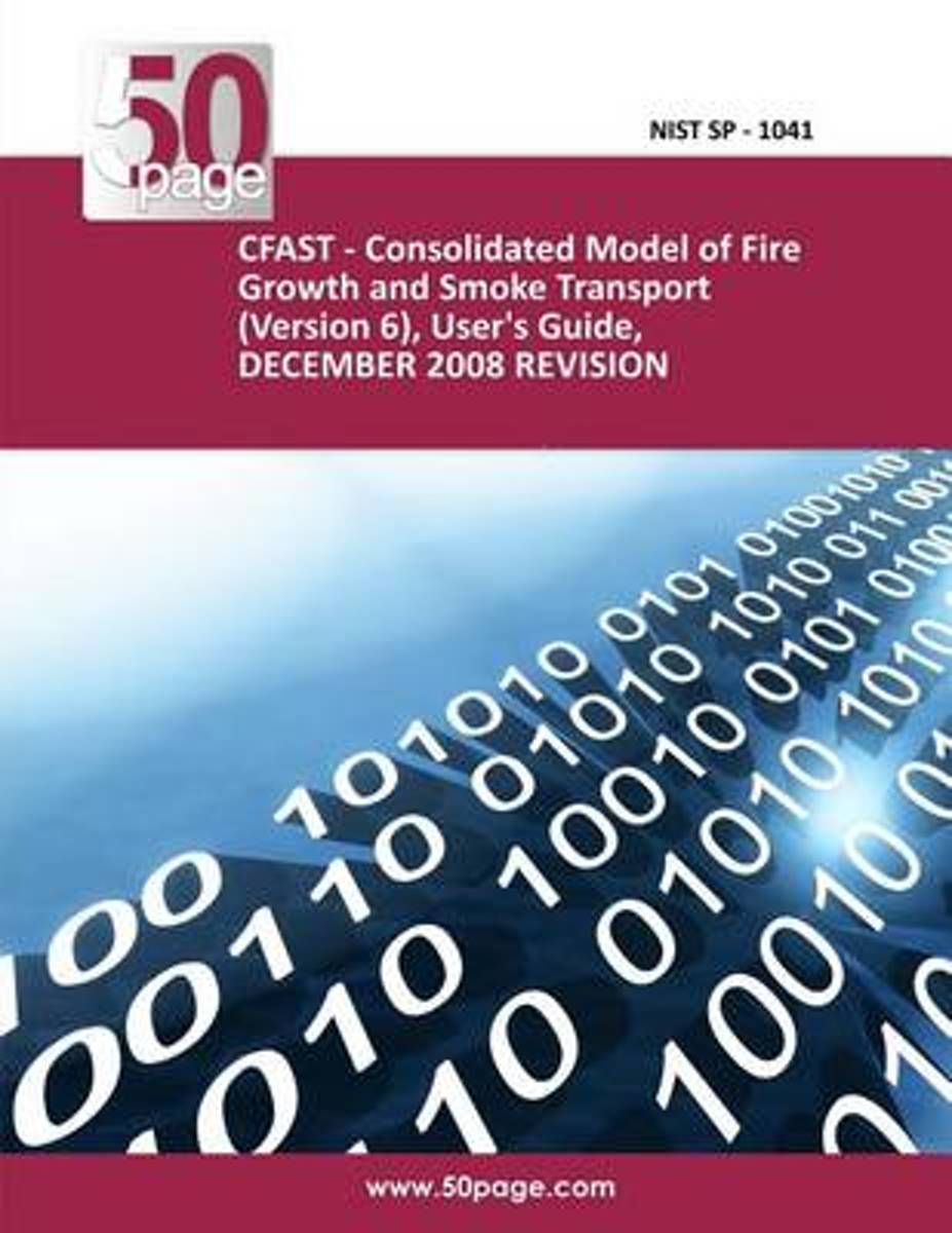 Cfast - Consolidated Model of Fire Growth and Smoke Transport (Version 6), User's Guide, December 2008 Revision