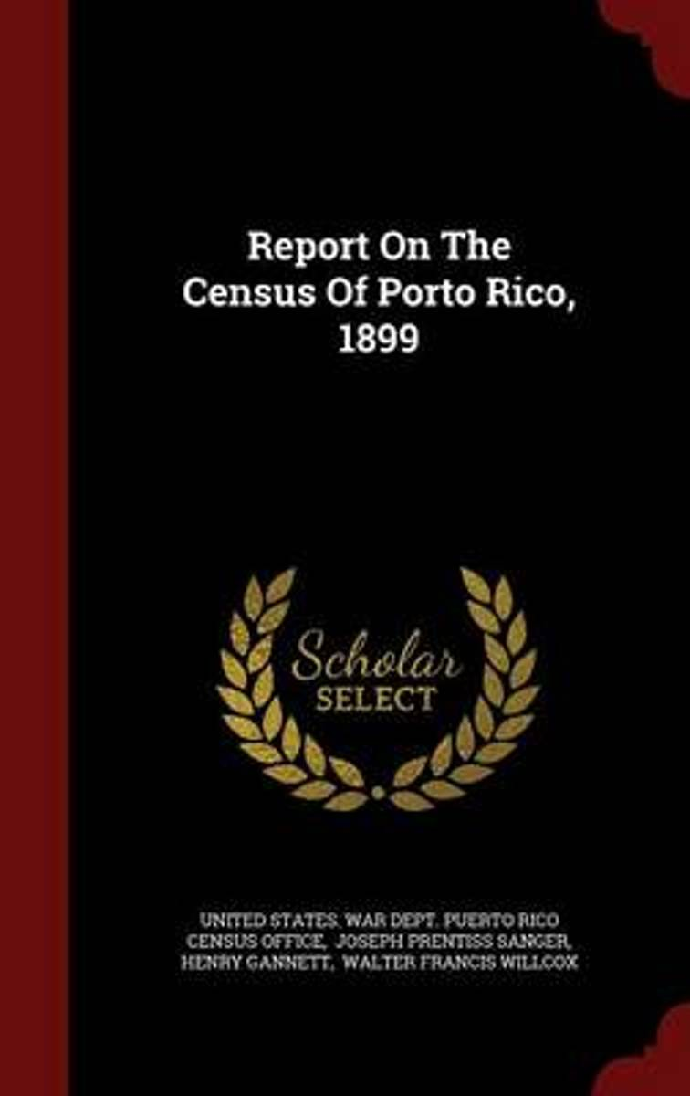 Report on the Census of Porto Rico, 1899