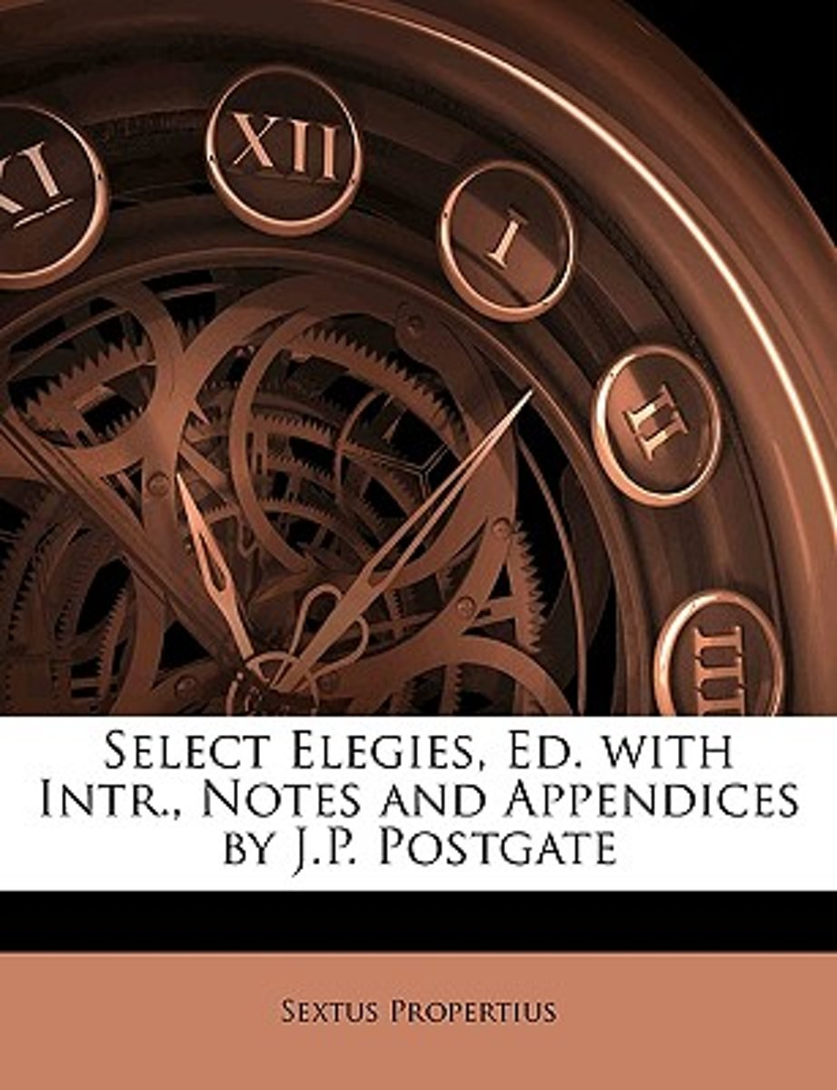 Select Elegies, Ed. with Intr., Notes and Appendices by J.P. Postgate