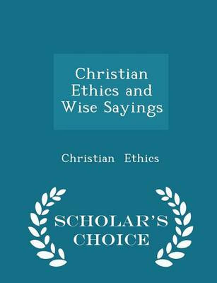 Christian Ethics and Wise Sayings - Scholar's Choice Edition