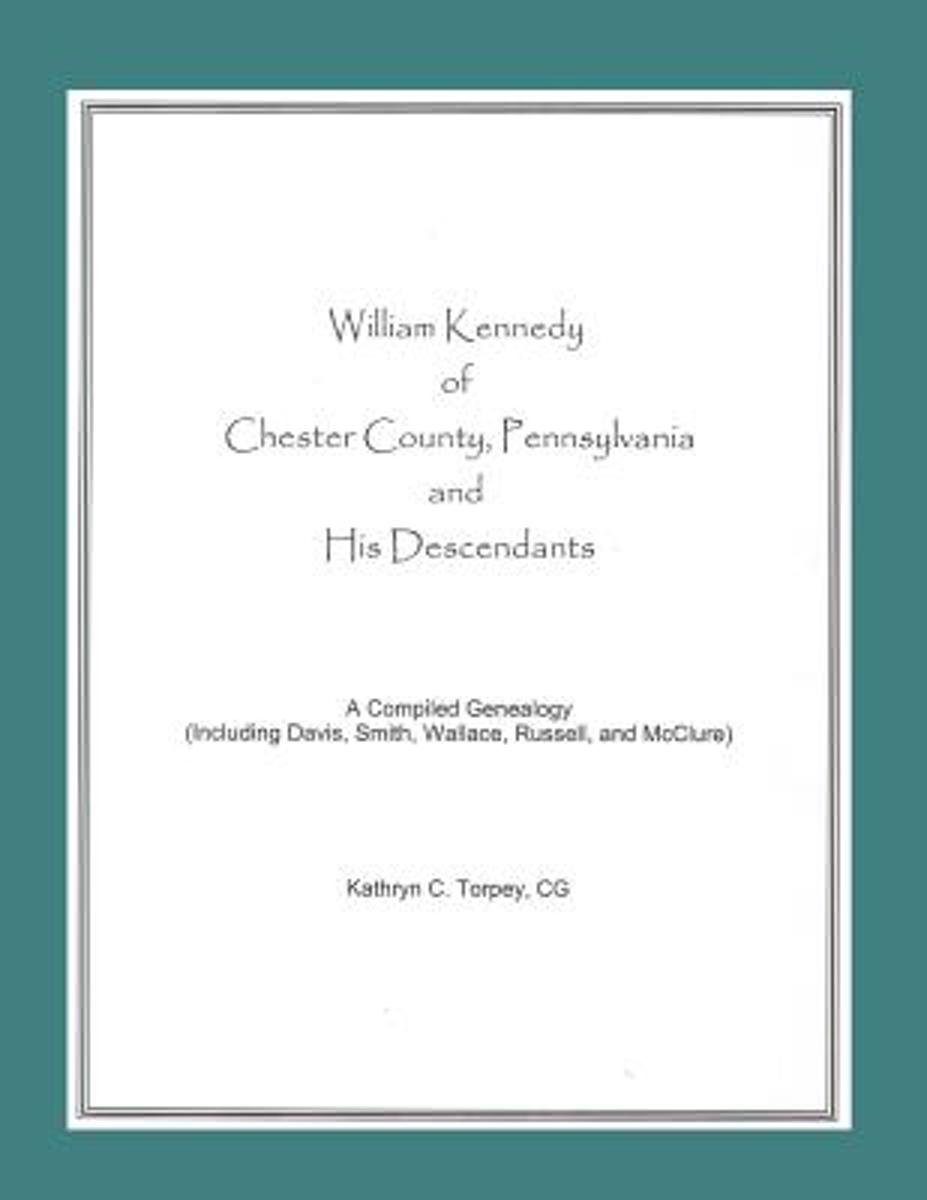 William Kennedy of Chester County, Pennsylvania, and His Descendants