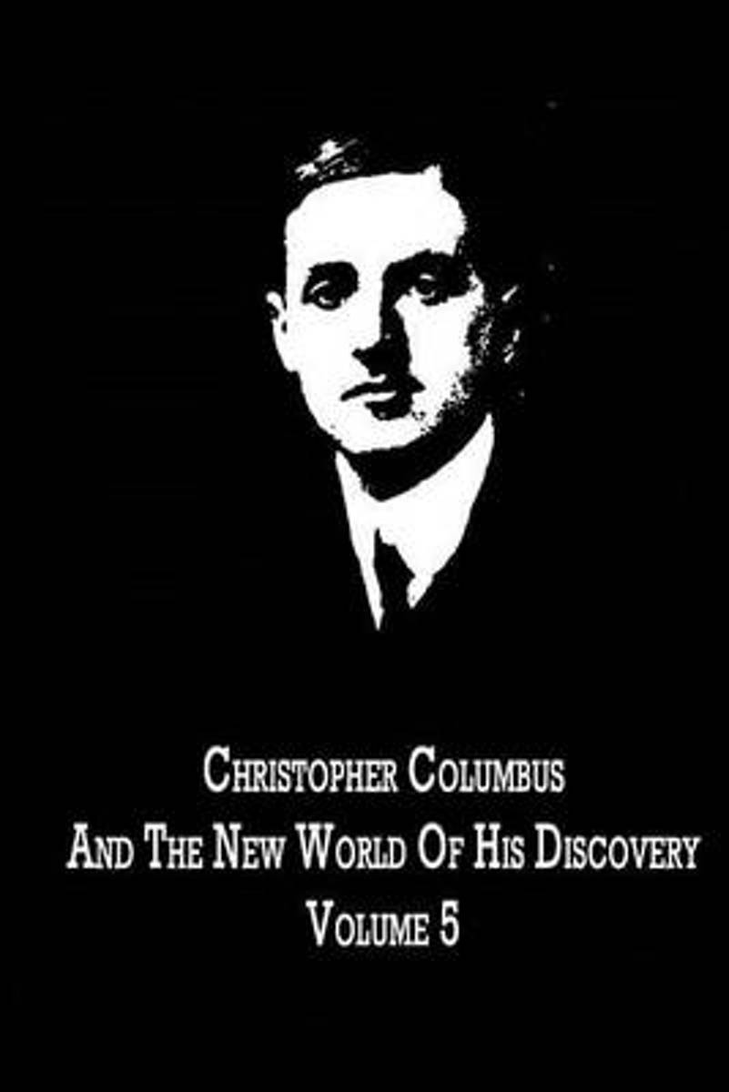 Christopher Columbus and the New World of His Discovery Volume 5