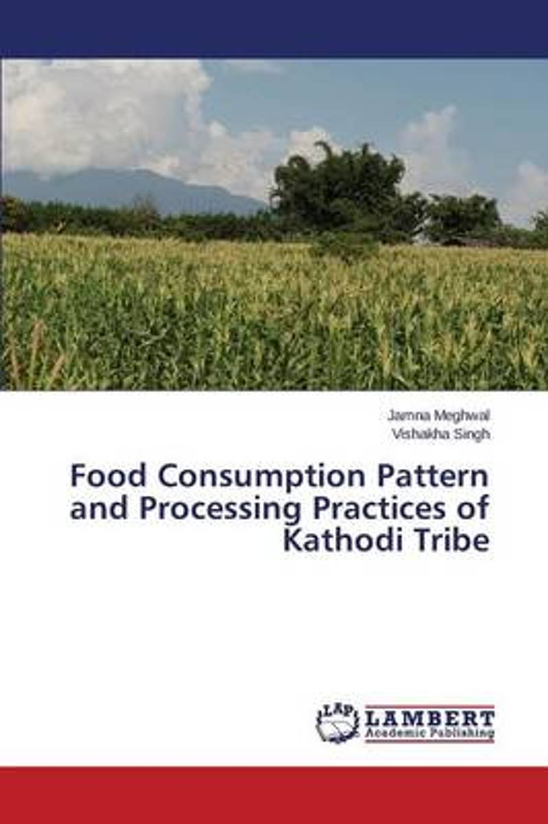 Food Consumption Pattern and Processing Practices of Kathodi Tribe