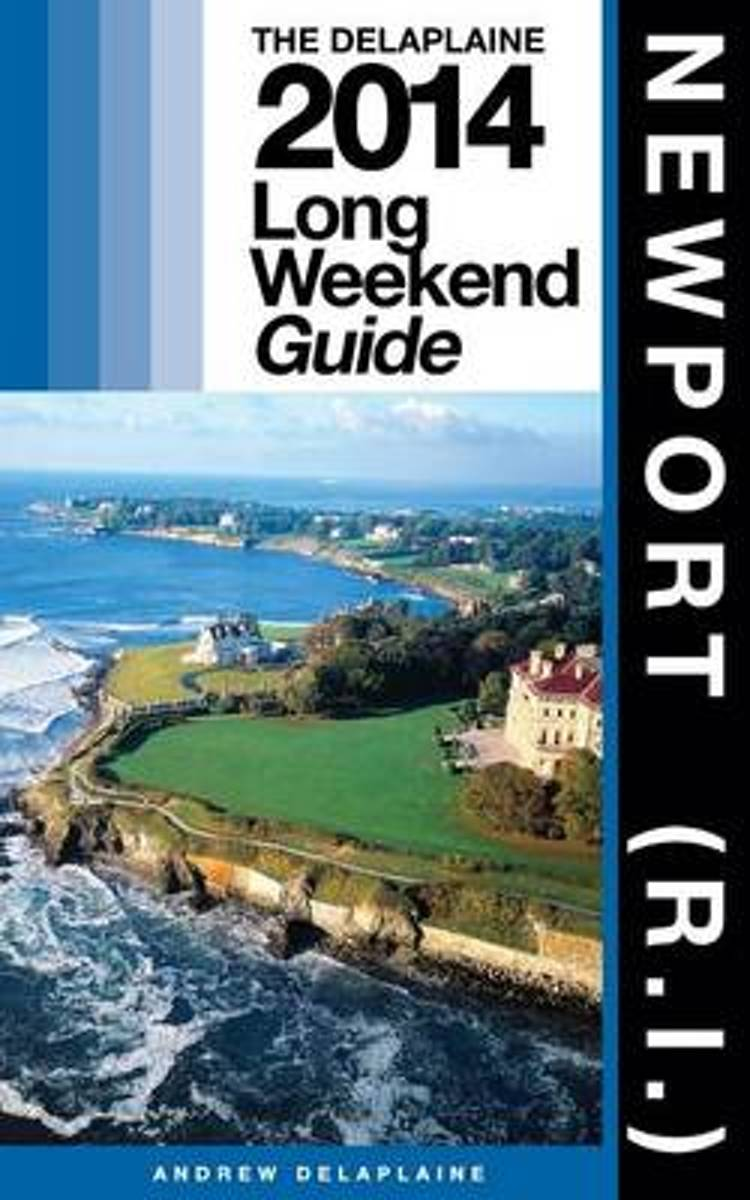 Newport (R.I.) - The Delaplaine 2014 Long Weekend Guide