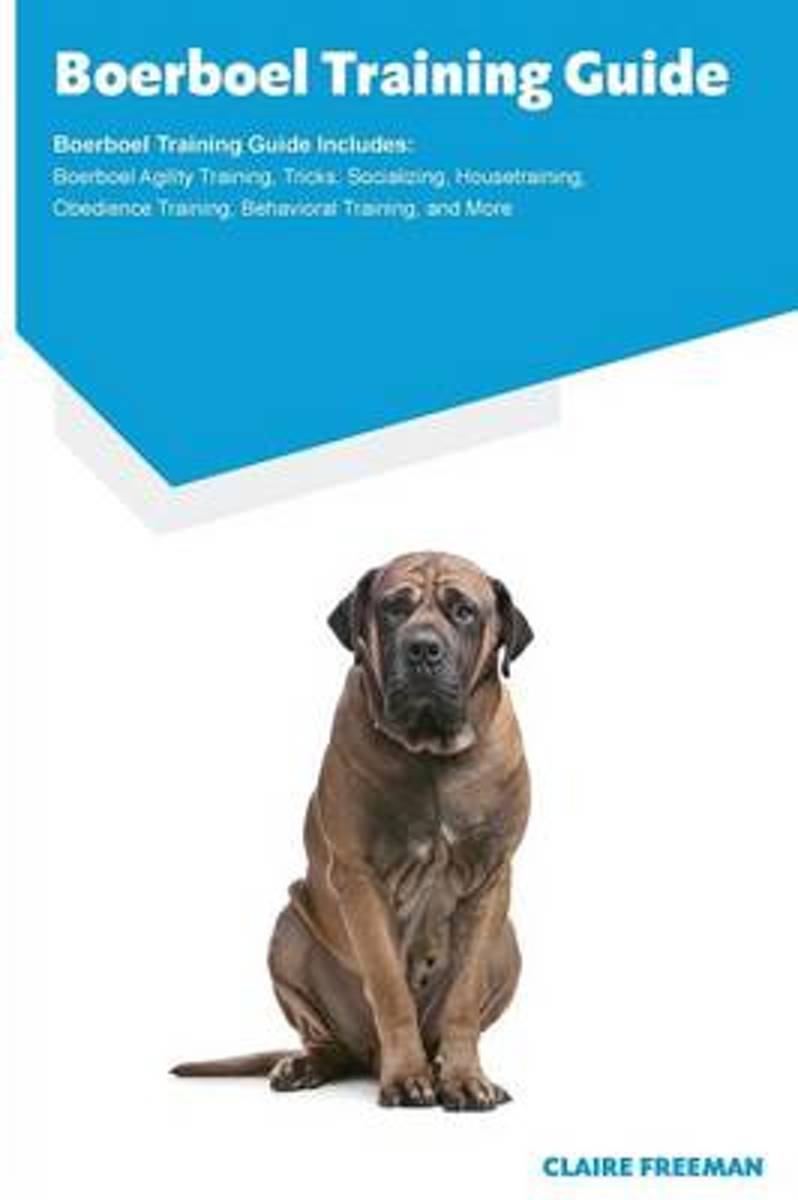 Boerboel Training Guide Boerboel Training Guide Includes