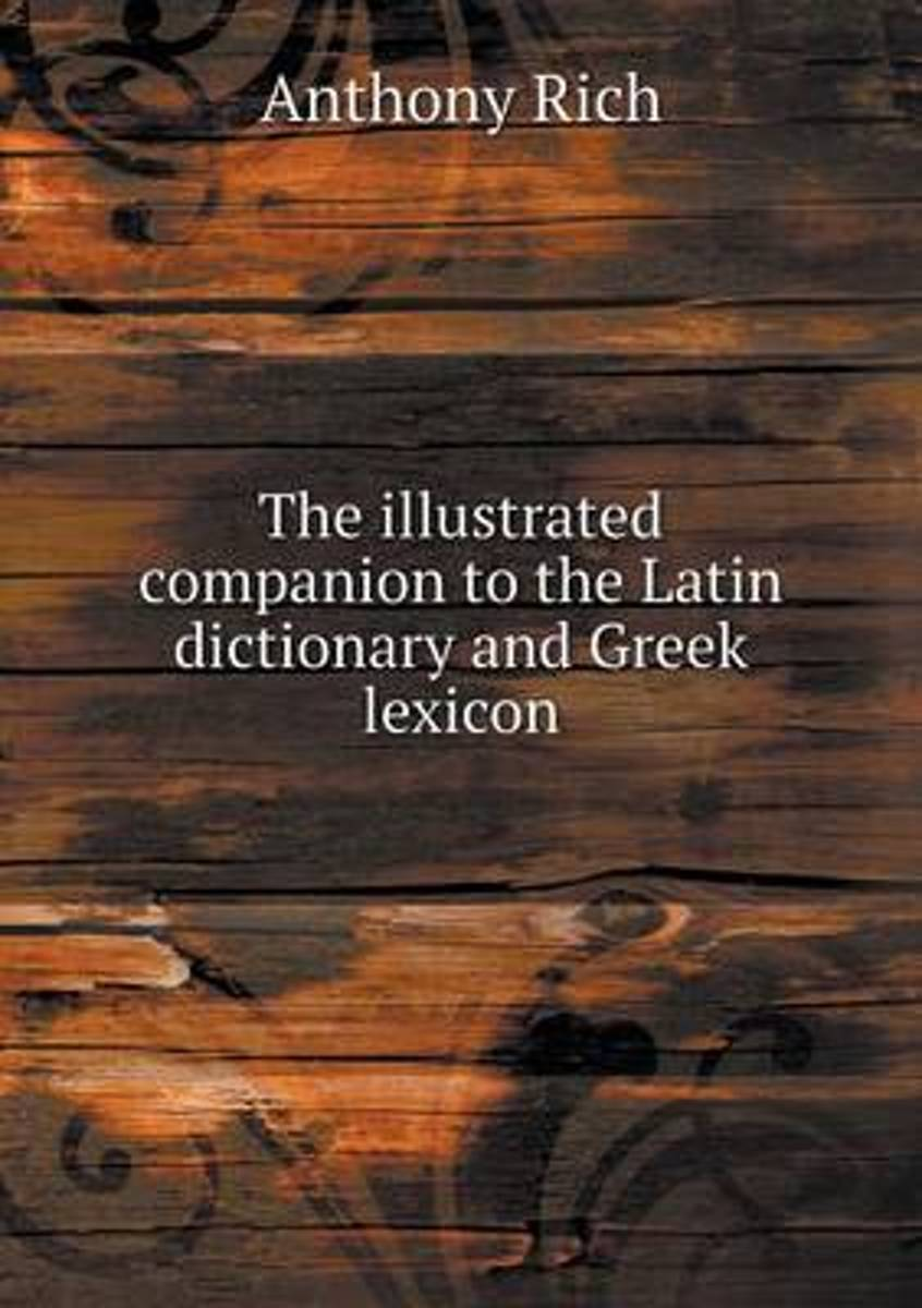 The Illustrated Companion to the Latin Dictionary and Greek Lexicon