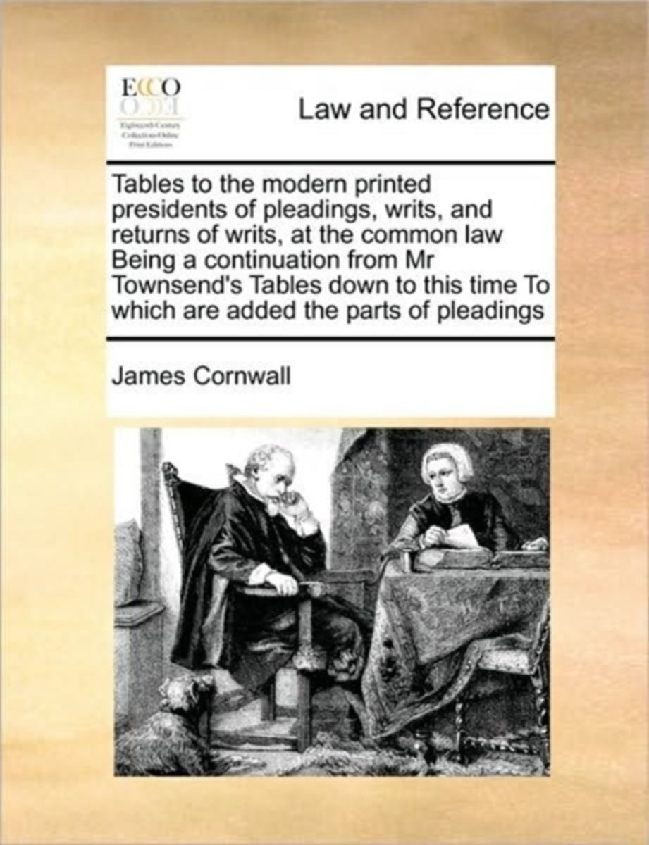 Tables to the Modern Printed Presidents of Pleadings, Writs, and Returns of Writs, at the Common Law Being a Continuation from MR Townsend's Tables Down to This Time to Which Are Added the Pa