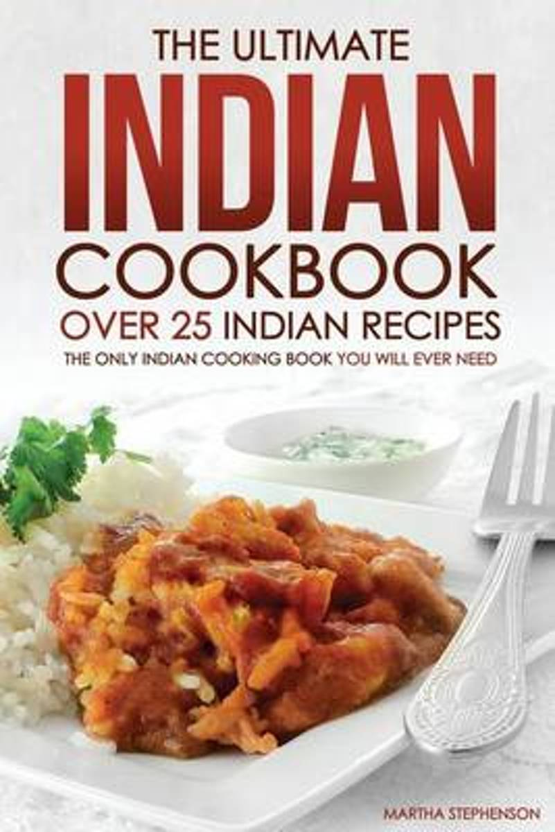 The Ultimate Indian Cookbook - Over 25 Indian Recipes