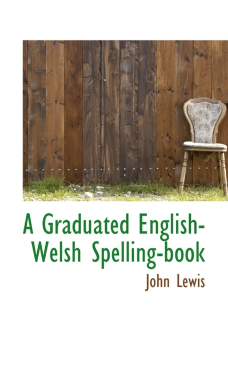 A Graduated English-Welsh Spelling-Book
