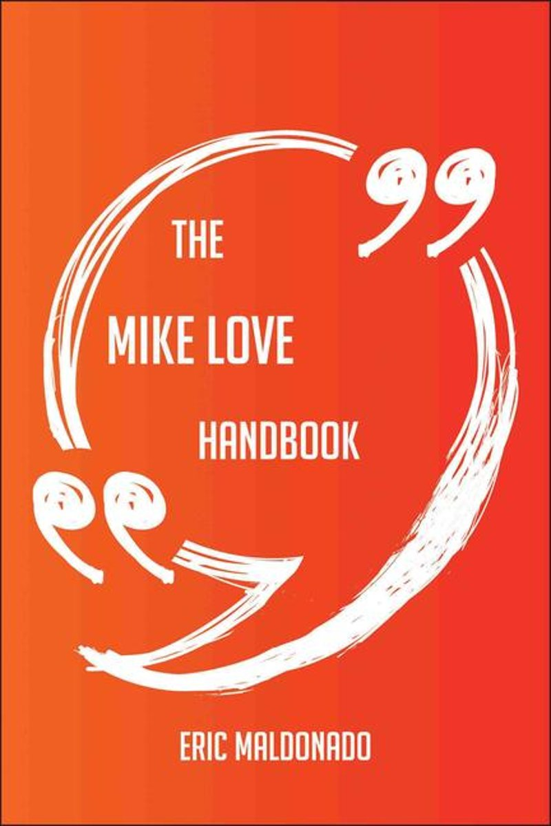 The Mike Love Handbook - Everything You Need To Know About Mike Love