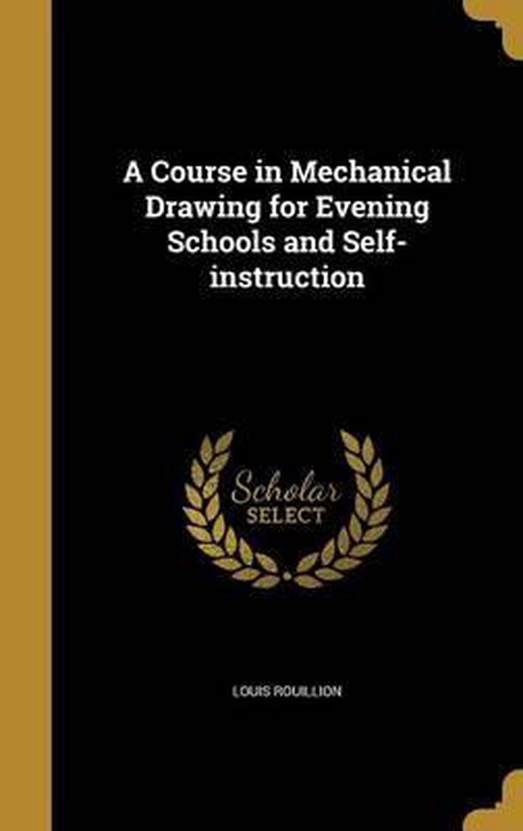 A Course in Mechanical Drawing for Evening Schools and Self-Instruction