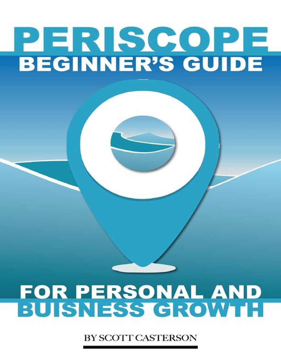 Periscope Beginner's Guide: For Personal and Business Growth