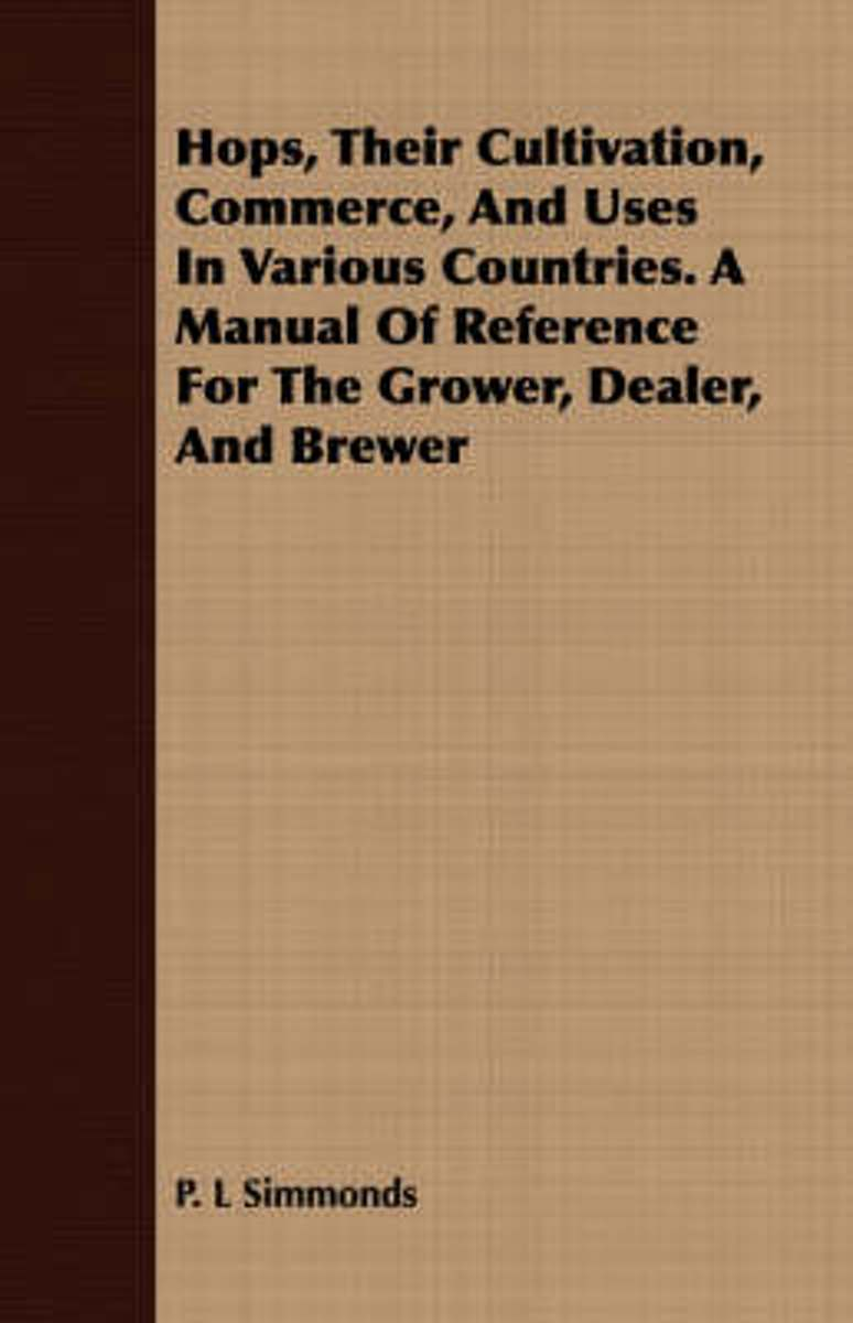 Hops, Their Cultivation, Commerce, And Uses In Various Countries. A Manual Of Reference For The Grower, Dealer, And Brewer
