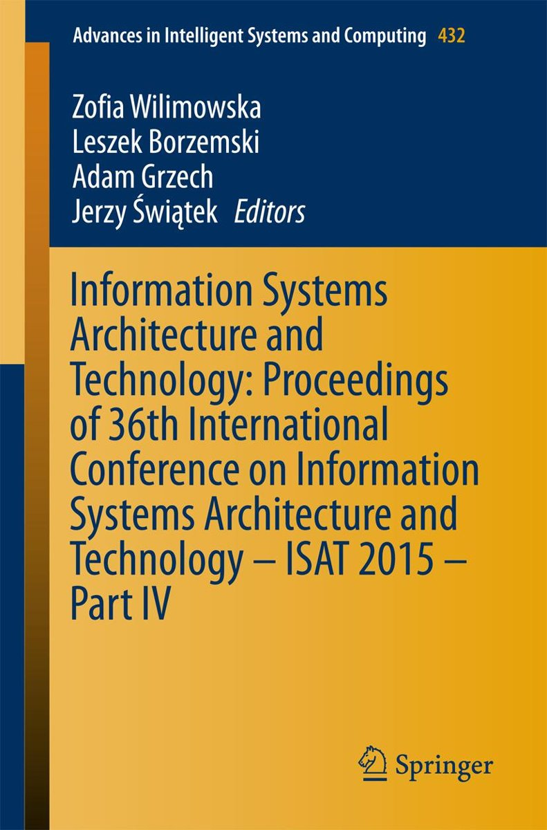 Information Systems Architecture and Technology: Proceedings of 36th International Conference on Information Systems Architecture and Technology – ISAT 2015 – Part IV
