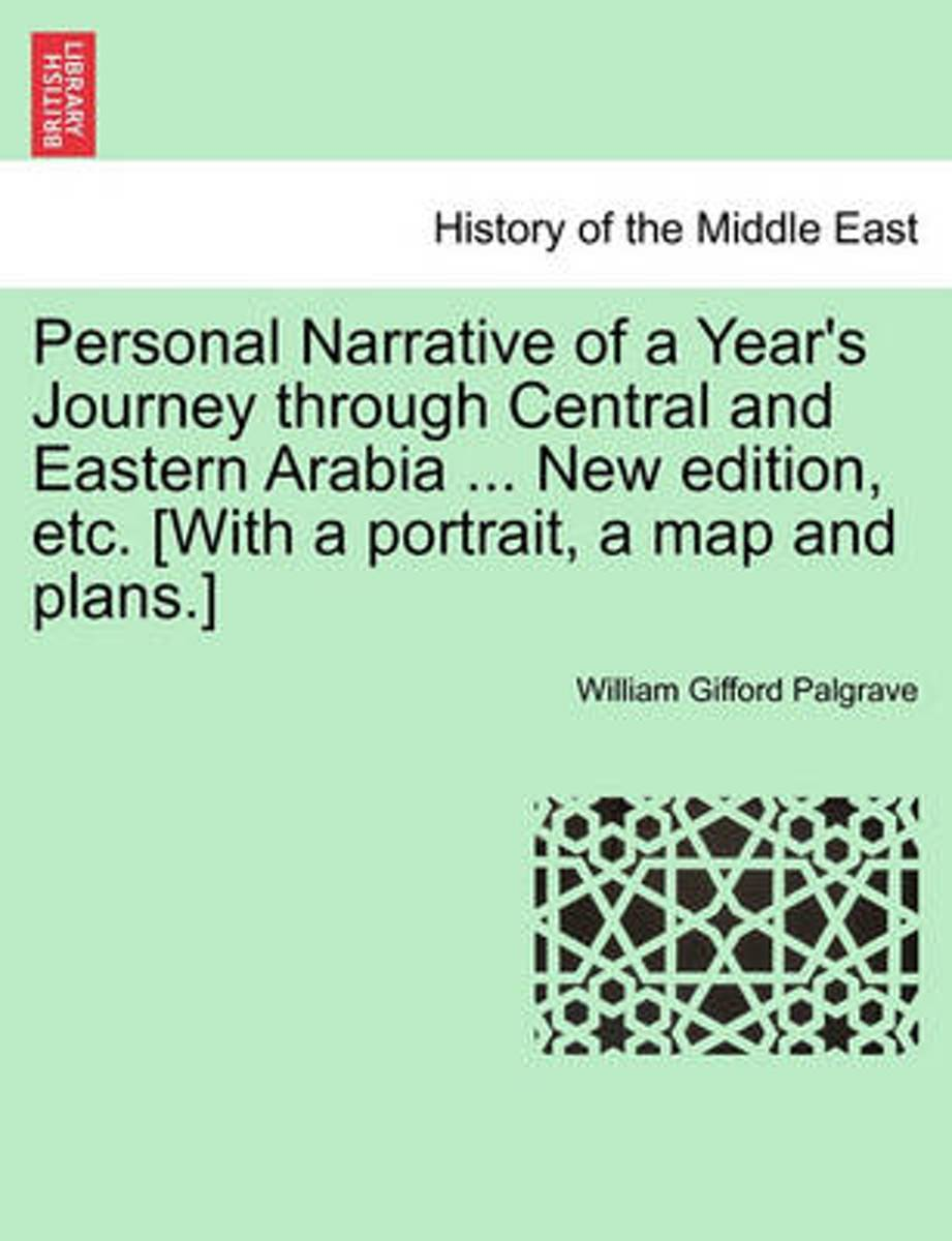 Personal Narrative of a Year's Journey Through Central and Eastern Arabia ... New Edition, Etc. [With a Portrait, a Map and Plans.]