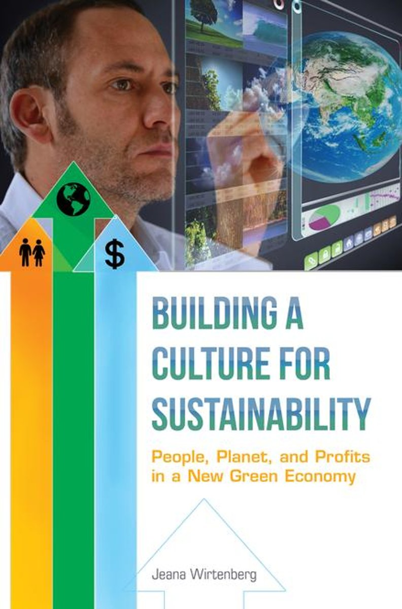 Building a Culture for Sustainability: People, Planet, and Profits in a New Green Economy