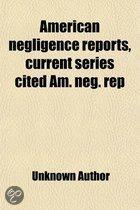American Negligence Reports, Current Series Cited Am. Neg. Rep (Volume 20); All the Current Negligence Cases Decided in the Federal Courts of the United States, the Courts of Last Resort of A