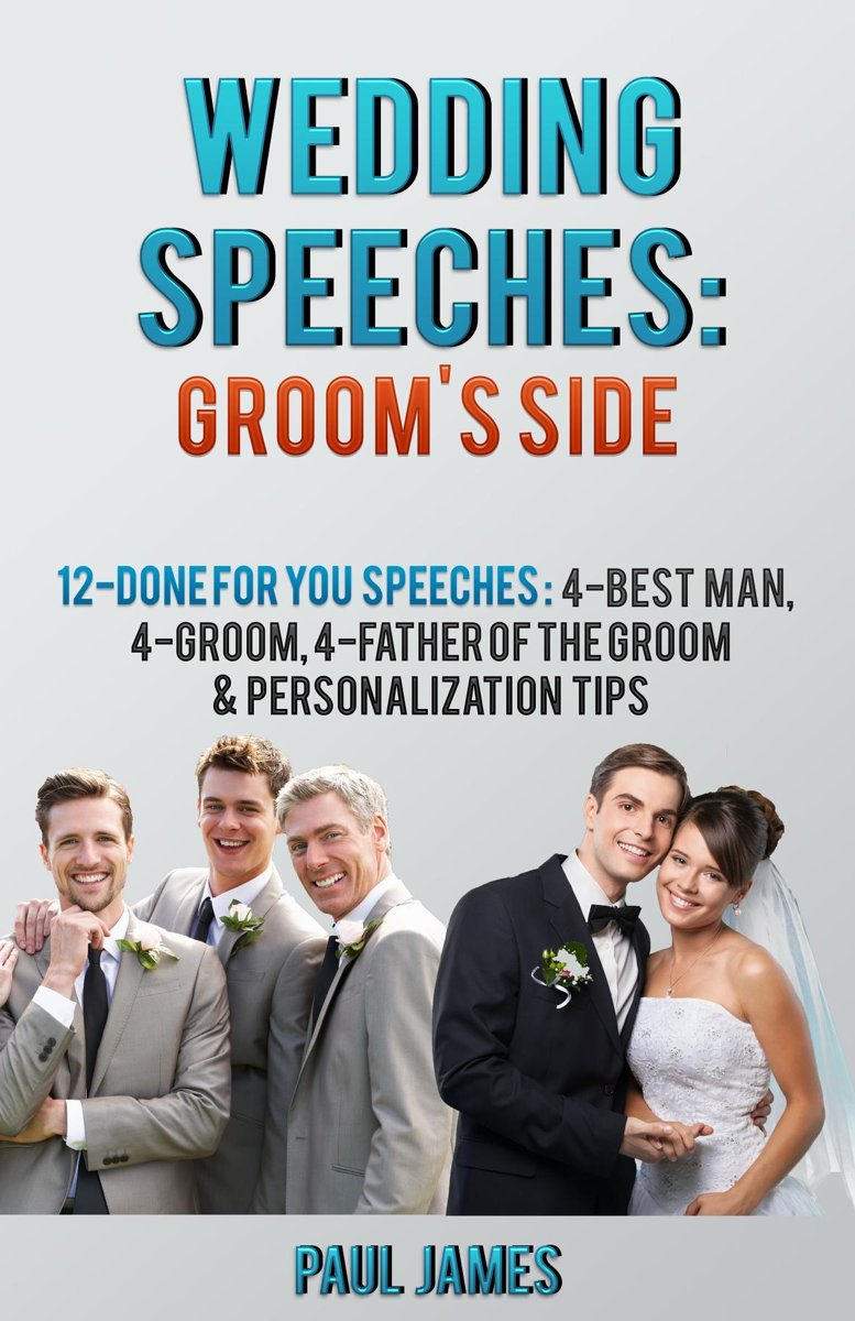 Wedding Speeches: Groom's Side: 12 Done For You Speeches: 4 - Best Man, 4 - Groom, 4 - Father of the Groom & Personalization Tips