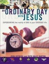 An Ordinary Day With Jesus: Experiencing The Reality Of God In Your Everyday Life
