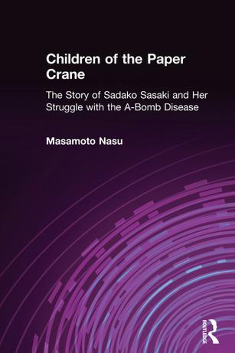 Children of the Paper Crane: The Story of Sadako Sasaki and Her Struggle with the A-Bomb Disease