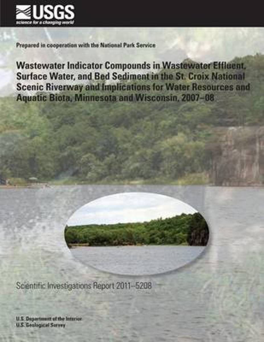 Wastewater Indicator Compounds in Wastewater Effluent, Surface Water, and Bed Sediment in the St. Croix National Scenic Riverway and Implications for Water Resources and Aquatic Biota, Minnes