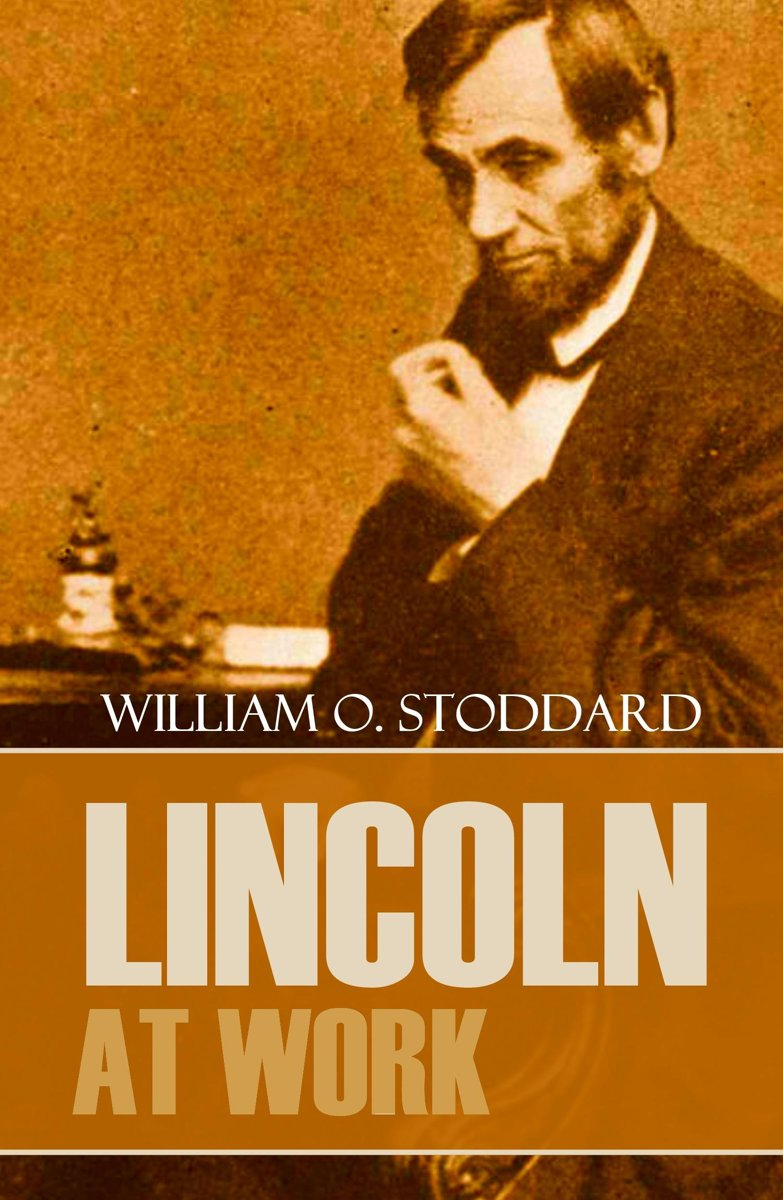 Lincoln at Work (By One of his Secretaries)