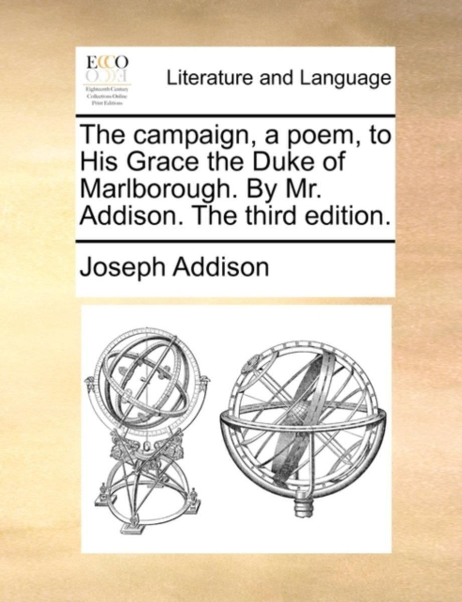The Campaign, a Poem, to His Grace the Duke of Marlborough. by Mr. Addison. the Third Edition