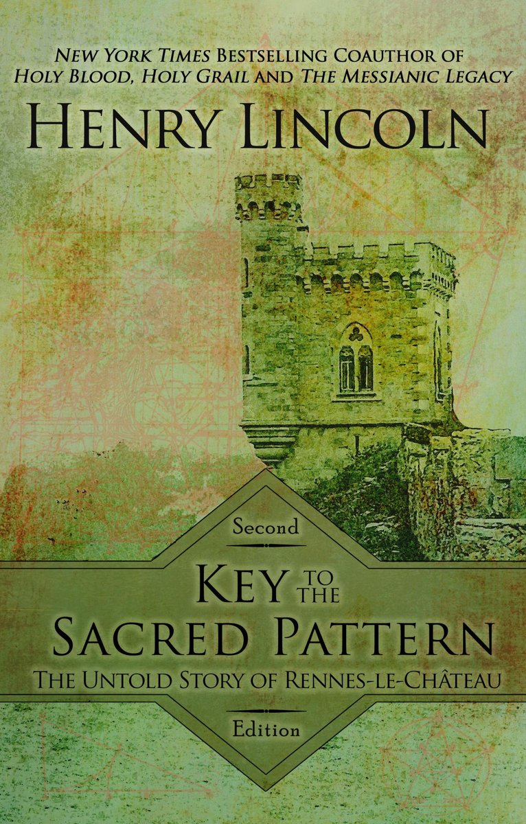 Key to the Sacred Pattern: The Untold Story of Rennes-le-Château