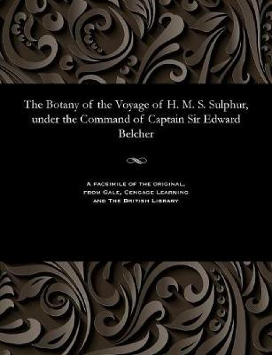 The Botany of the Voyage of H. M. S. Sulphur, Under the Command of Captain Sir Edward Belcher