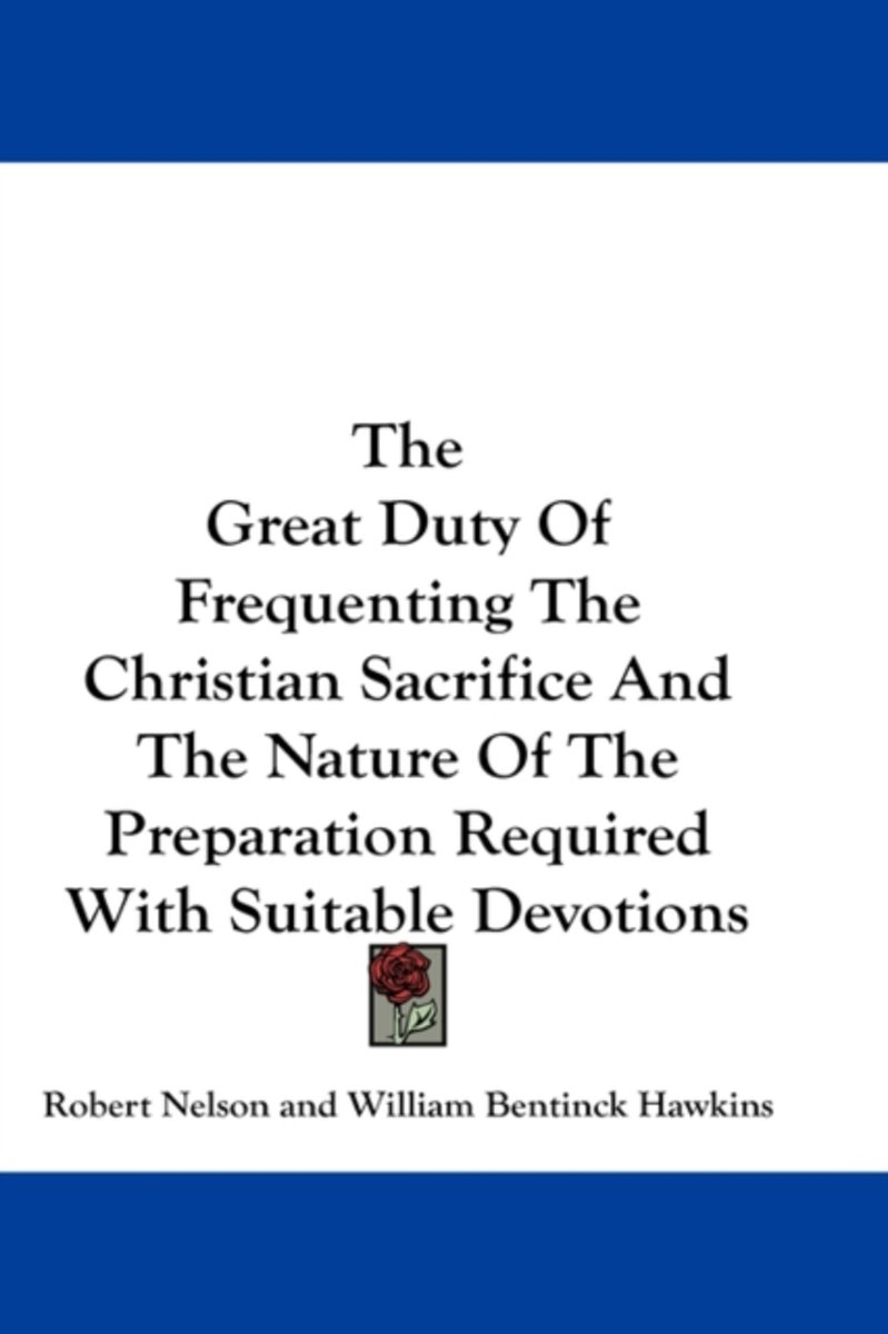 The Great Duty of Frequenting the Christian Sacrifice and the Nature of the Preparation Required with Suitable Devotions