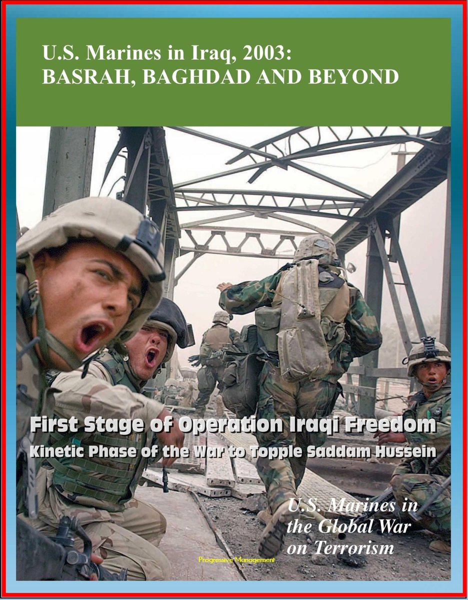 U.S. Marines in the Global War on Terrorism: U.S. Marines in Iraq, 2003: Basrah, Baghdad and Beyond - First Stage of Operation Iraqi Freedom, Kinetic Phase of the War to Topple Saddam Hussein
