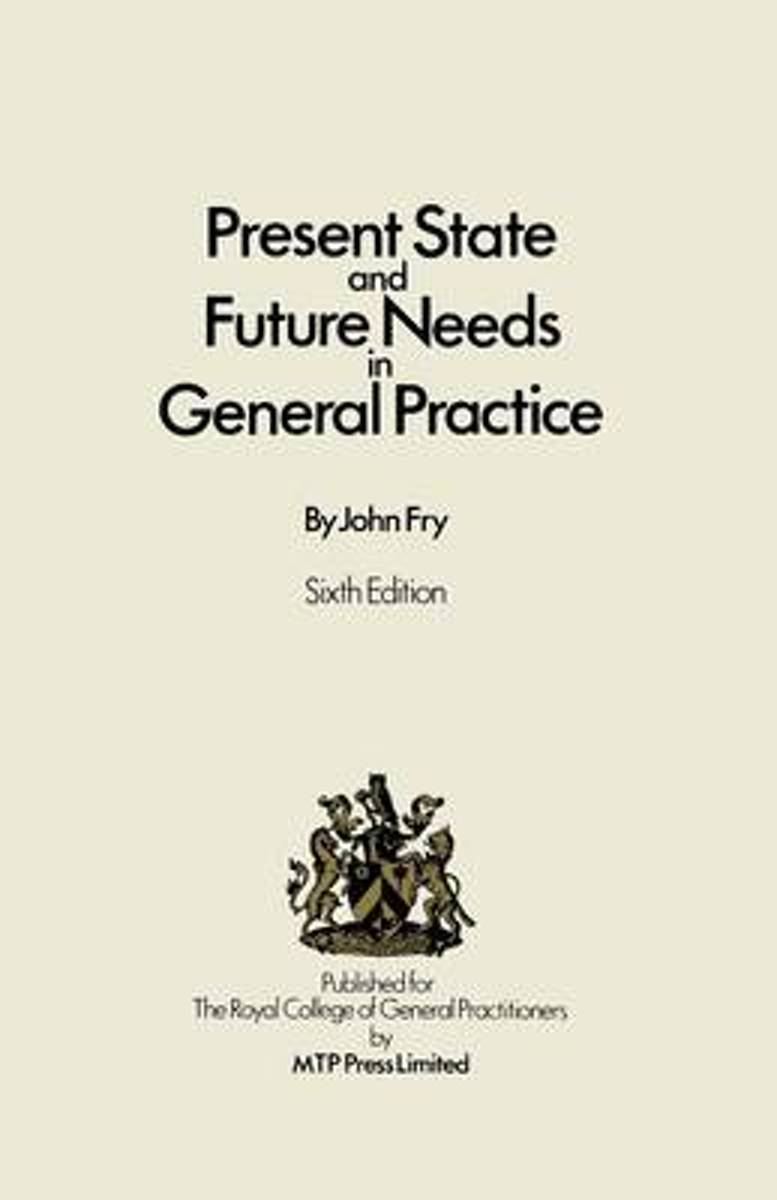 Present State and Future Needs in General Practice