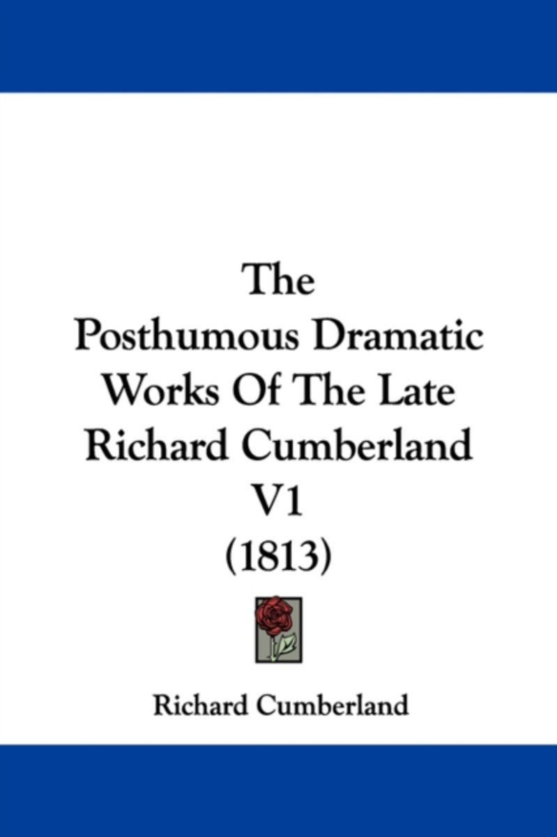 The Posthumous Dramatic Works of the Late Richard Cumberland V1 (1813)