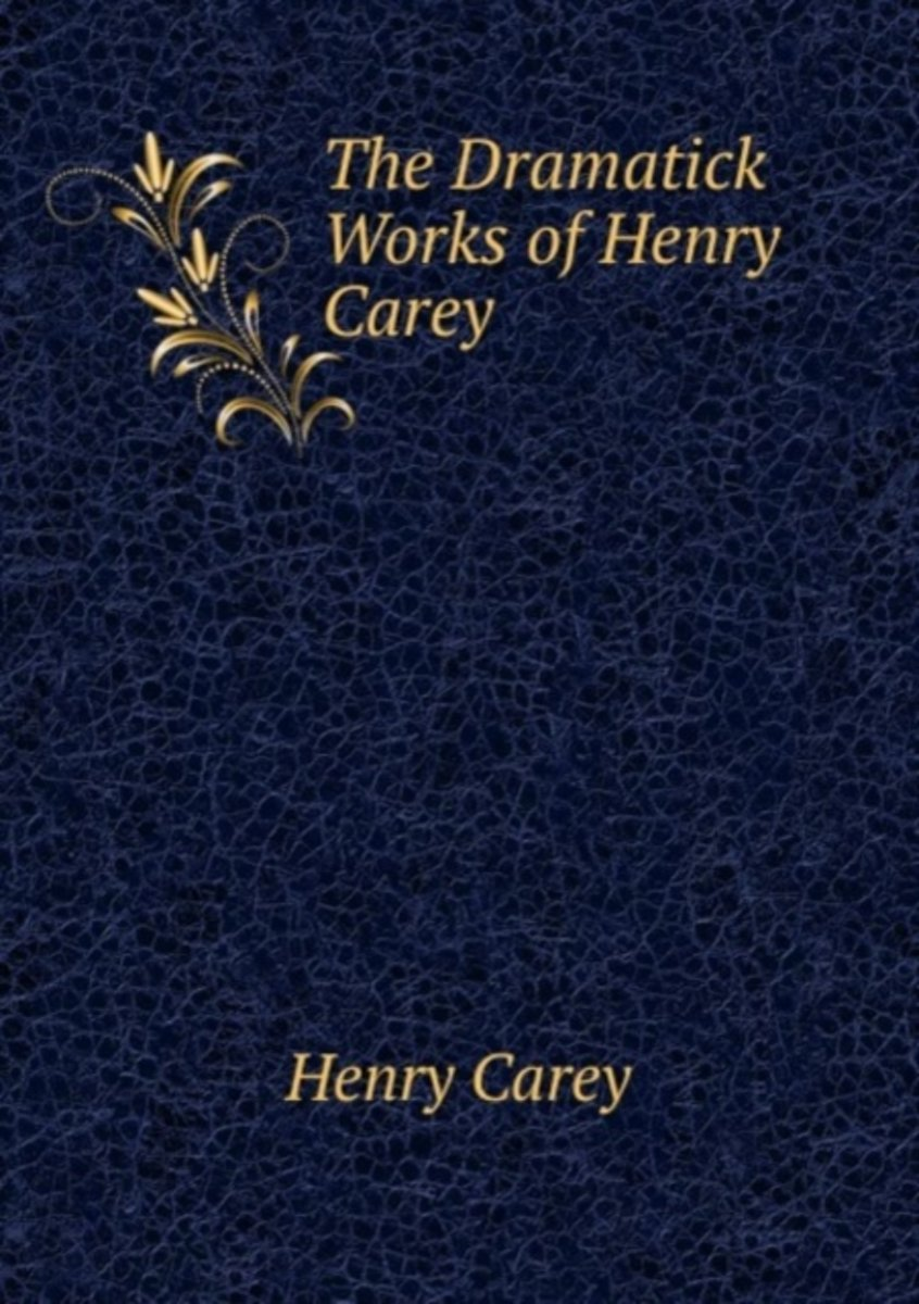 The Dramatick Works of Henry Carey