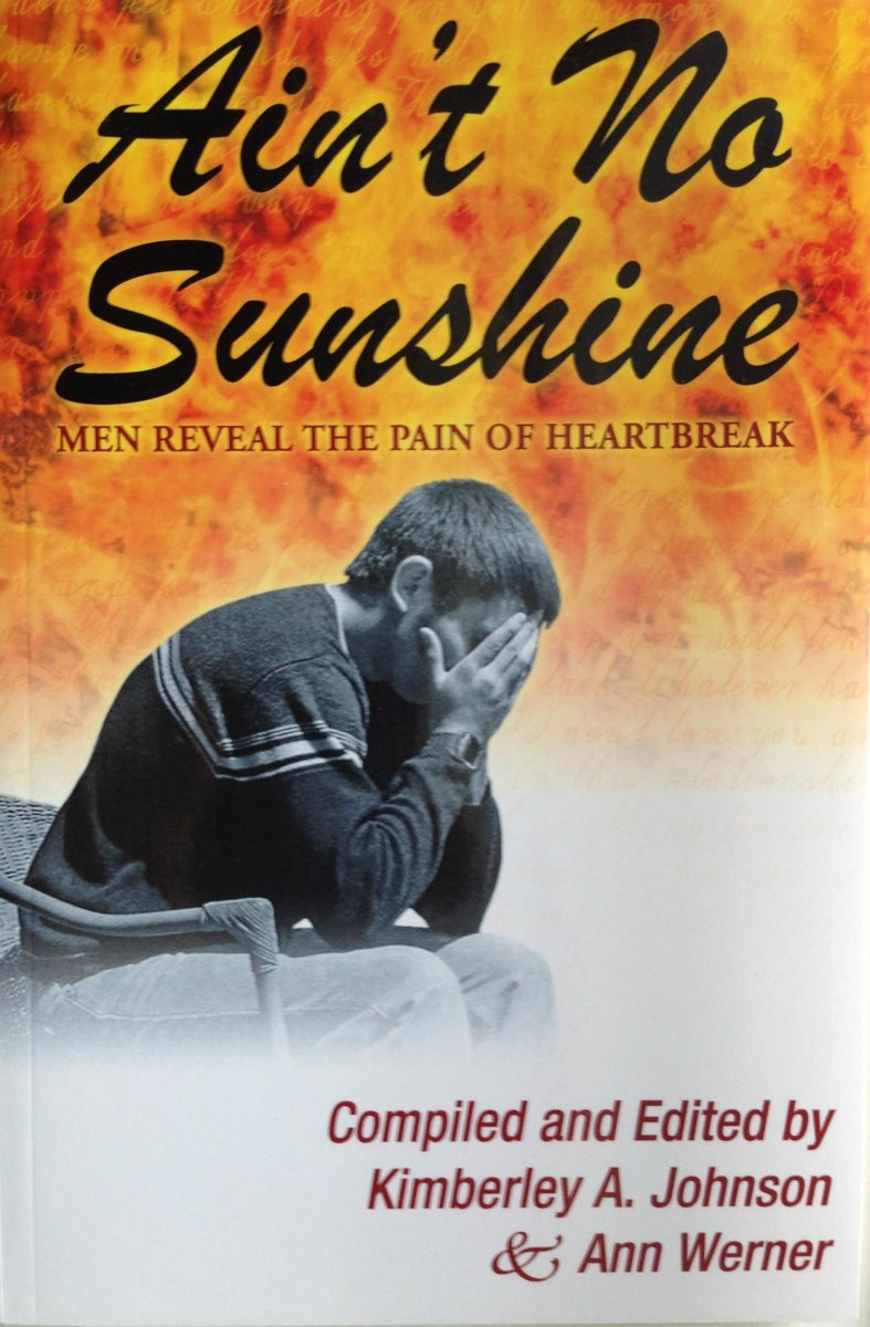 Ain't No Sunshine: Men Reveal the Pain of Heartbreak by Kimberley A. Johnson and Ann Werner