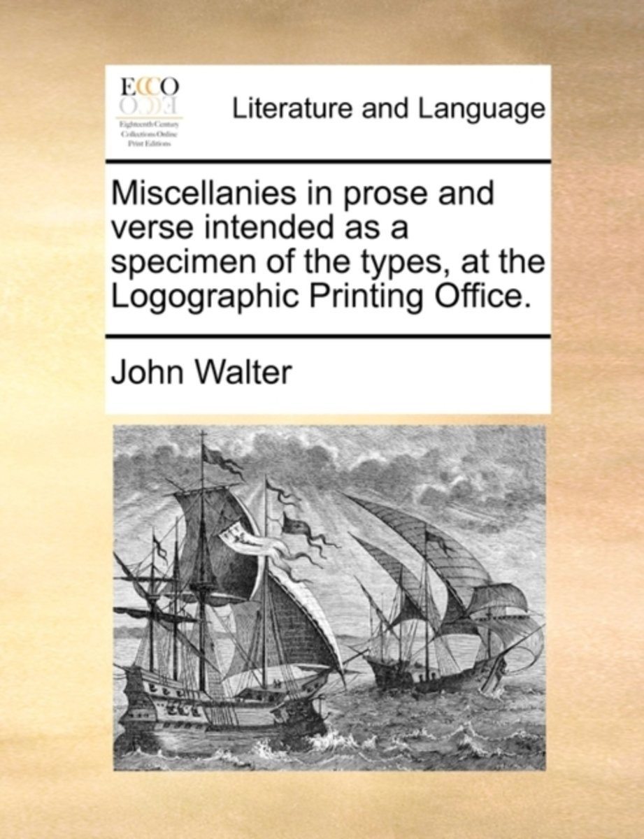 Miscellanies in Prose and Verse Intended as a Specimen of the Types, at the Logographic Printing Office