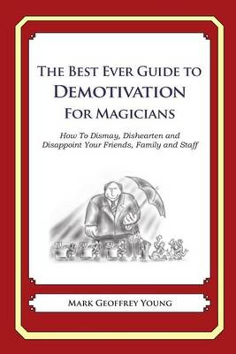 The Best Ever Guide to Demotivation for Magicians