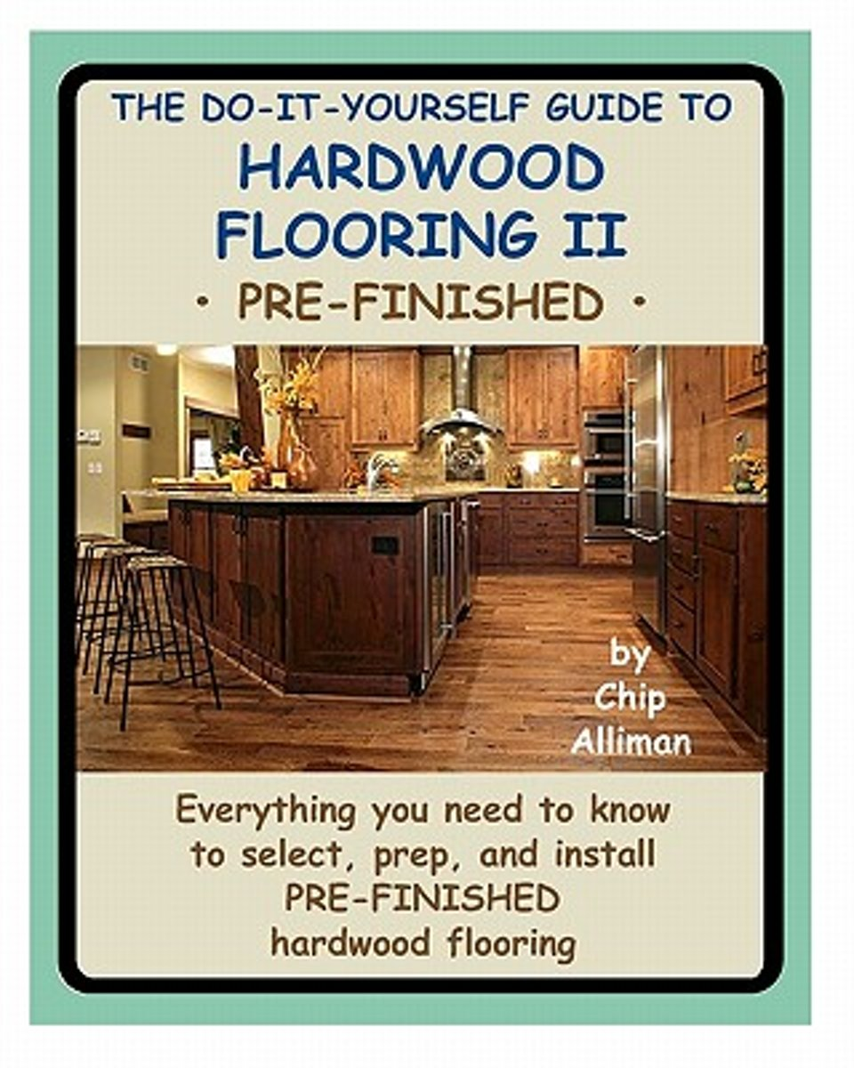 The Do-It-Yourself Guide to Hardwood Flooring II Pre-Finished