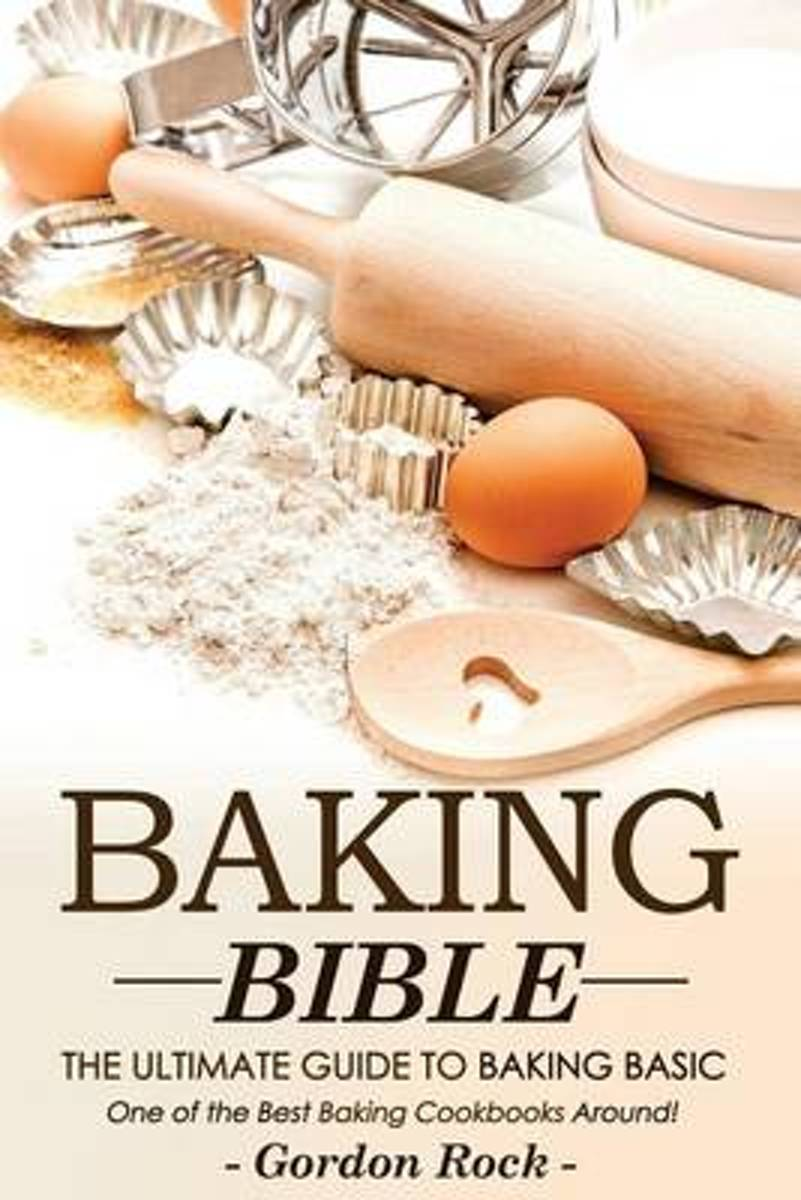 Baking Bible, the Ultimate Guide to Baking Basic