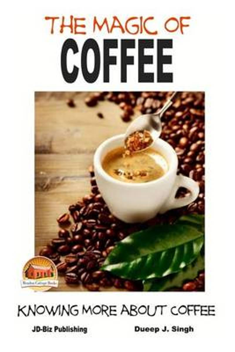 The Magic of Coffee - Knowing More about Coffee