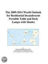 The 2009-2014 World Outlook for Residential Incandescent Portable Table and Desk Lamps with Shades