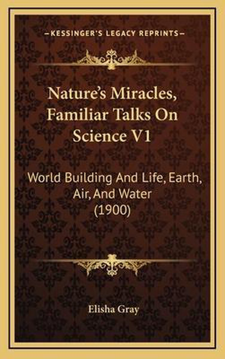 Nature's Miracles, Familiar Talks on Science V1