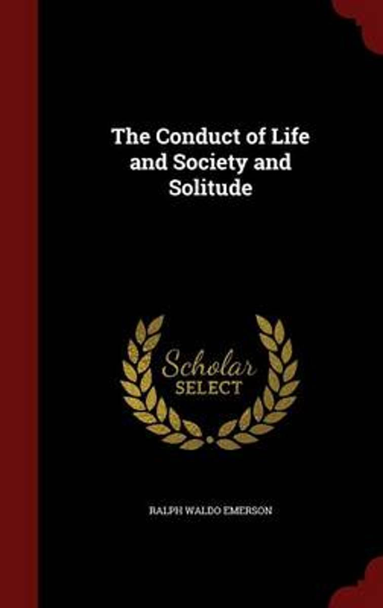 The Conduct of Life and Society and Solitude